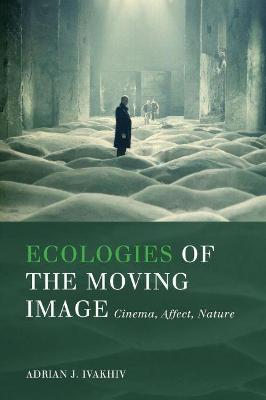 Ecologies of the Moving Image: Cinema, Affect, Nature