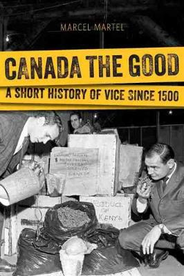Canada the Good: A Short History of Vice since 1500