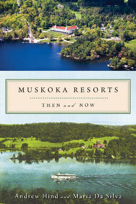 Muskoka Resorts: Then & Now