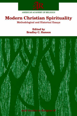 Modern Christian Spirituality: Methodological and Historical Essays