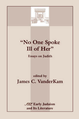 No One Spoke Ill of Her: Essays on Judith