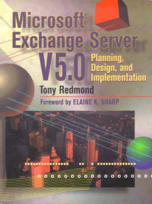 Microsoft Exchange Server 5.0: Planning, Design and Implementation