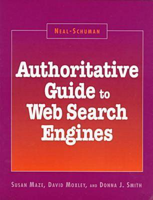Neal-Schuman Authoritative Guide to Web Search Engines