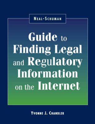 Neal-Schuman Guide to Finding Legal and Regulatory Information on the Internet