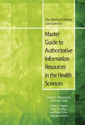 The Medical Library Association's Master Guide to Authoritative Information Resources in the Health Sciences