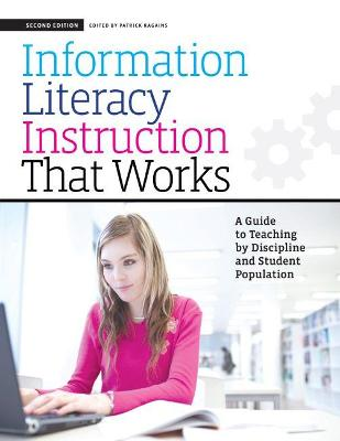 Information Literacy Instruction That Works: A Guide to Teaching by Discipline and Student Population