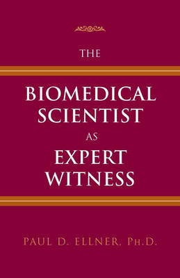 The Biomedical Scientist as Expert Witness