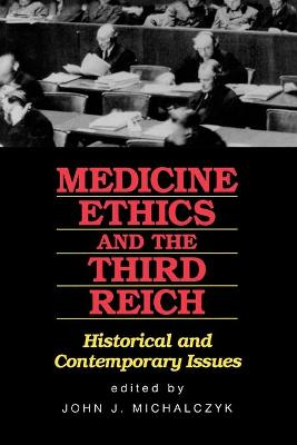 Medicine, Ethics and the Third Reich: Historical and Contemporary Issues