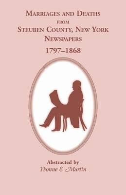 Marriages and Deaths from Steuben County, New York, Newspapers, 1797-1868