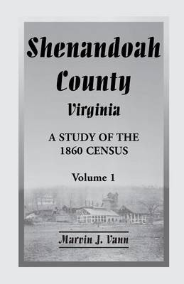 Shenandoah County, Virginia: A Study of the 1860 Census with Supplemental Data, Volume 1