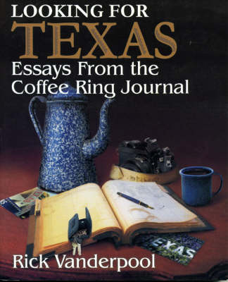 Looking for Texas: Essays from the Coffee Ring Journal