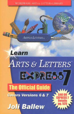 Learn Arts and Letters EXPRESS 7: The Official Guide