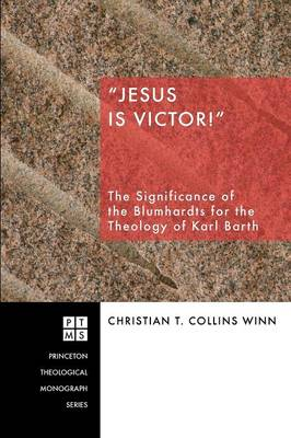 """""""Jesus is Victor!"""": The Significance of the Blumhardts for the Theology of Karl Barth"""