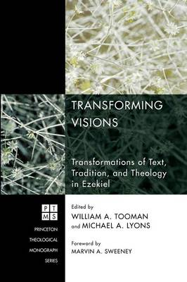 Transforming Visions: Transformations of Text, Tradition, and Theology in Ezekiel