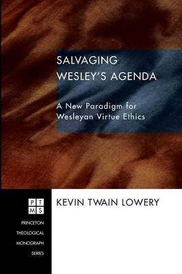Salvaging Wesley's Agenda: A New Paradigm for Wesleyan Virtue Ethics