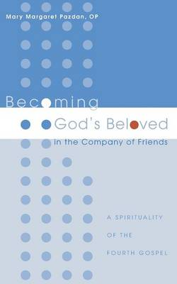 Becoming God's Beloved in the Company of Friends: A Spirituality of the Fourth Gospel