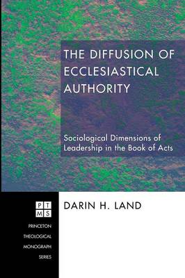 The Diffusion of Ecclesiastical Authority: Sociological Dimensions of Leadership in the Book of Acts