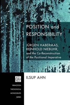 Position and Responsibility: Jeurgen Habermas, Reinhold Niebuhr, and the Co-reconstruction of the Positional Imperative
