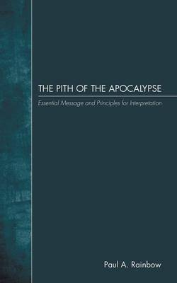 The Pith of the Apocalypse: Essential Message and Principles for Interpretation