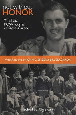 Not without Honor: The Nazi POW Journal of Steve Carano - With Accounts by John C. Bitzer and Bill Blackmon