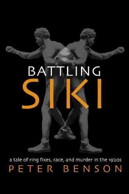 Battling Siki: A Tale of Ring Fixes, Race, and Murder in the 1920s