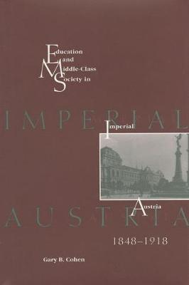 Education and Middle Class Society in Imperial Austria, 1848-1918