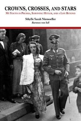 Crowns, Crosses and Stars: My Youth in Prussia, Surviving Hitler and a Life Beyond