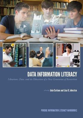 Data Information Literacy: Librarians, Data and the Education of a New Generation of Researchers