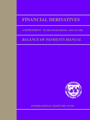 Financial Derivatives: Financial Derivatives: A Supplement To The Fifth Edition (1993) Of The Balance Of Payments Manual (Fdsbea0000000) Financial Derivatives - a Supplement to the 5th Edition