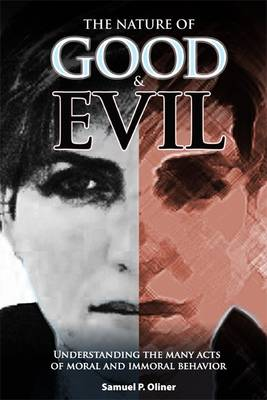The Nature of Good & Evil: Understanding the Many Acts of Moral and Immoral Behaviour