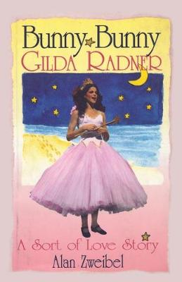 Bunny, Bunny: Gilda Radner - A Sort of Love Story