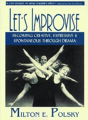 Let's Improvise: Becoming Creative, Expressive and Spontaneous Through Drama