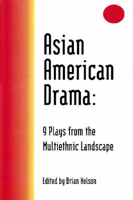 Asian American Drama: Nine Plays from the Multiethnic Landscape