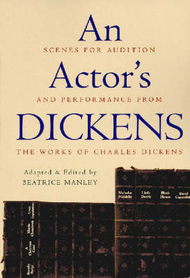 An Actor's Dickens: Scenes for Audition and Performance from the Works of Charles Dickens