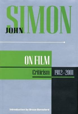 John Simon on Film: Criticism 1973-2001
