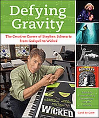 """Defying Gravity: The Creative Career of Stephen Schwartz, from """"Godspell"""" to """"Wicked"""""""
