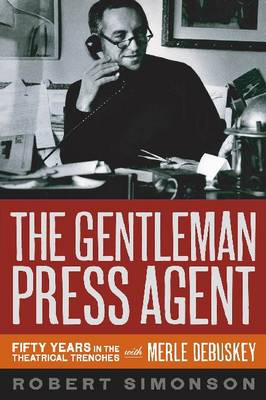 The Gentleman Press Agent: Fifty Years in the Theatrical Trenches with Merle Debuskey