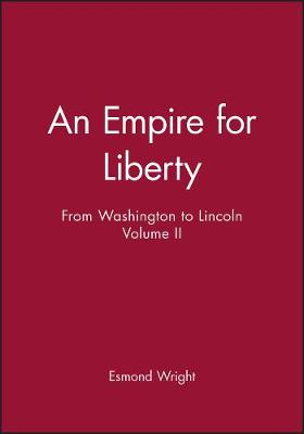 An Empire for Liberty: From Washington to Lincoln: v. 2