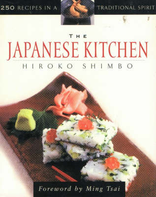 The Japanese Kitchen: 250 Recipes in a Traditional Spirit