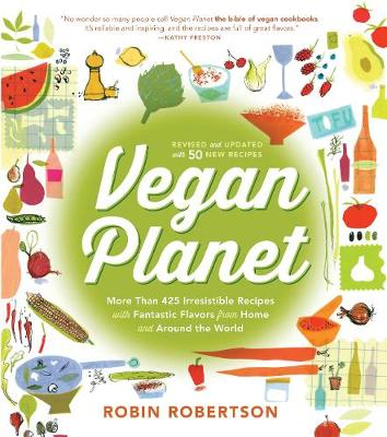 The Vegan Planet, Revised Edition: 425 Irresistible Recipes With Fantastic Flavors from Home and Around the World