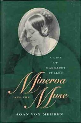 Minerva and the Muse: Life of Margaret Fuller