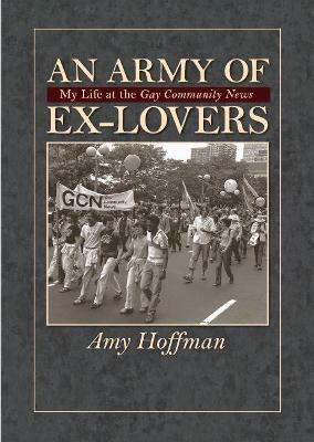 """An Army of Ex-lovers: My Life at the """"""""Gay Community News"""