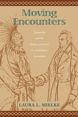 Moving Encounters: Sympathy and the Indian Question in Antebellum Literature