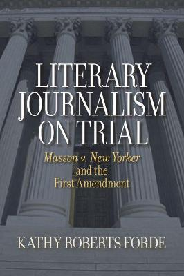 """Literary Journalism on Trial: Masson V. """"New Yorker"""" and the First Amendment"""