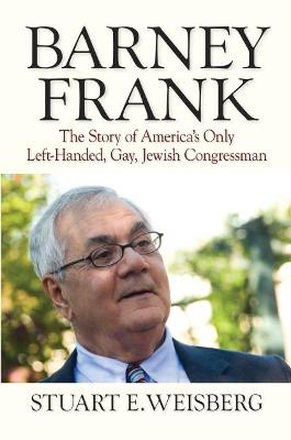 Barney Frank: The Story of America's Only Left-handed, Gay, Jewish Congressman