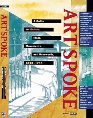 Artspoke: A Guide to Modern Ideas, Movements, and Buzzwords, 1848-1944