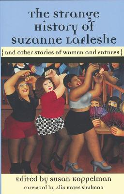 The Strange History Of Suzanna Lafleshe: And Other Stories of Women and Fatness