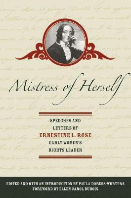 Mistress Of Herself: Speeches and Letters of Ernestine L. Rose, Early Women's Rights Leader