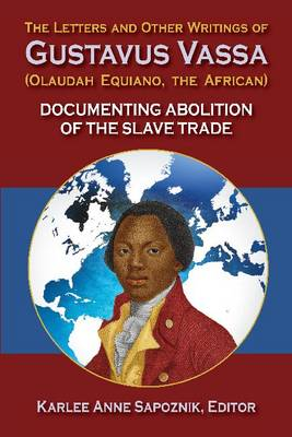 The Letters and Other Writings of Gustavus Vassa, Alias Olaudah Equiano, The African: Documenting Slavery and Abolition