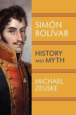 Simon Bolivar: History and Myth